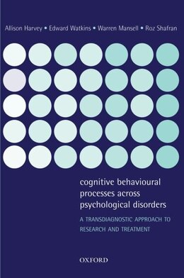 Book Cognitive Behavioural Processes across Psychological Disorders: A transdiagnostic approach to… by Allison Harvey