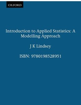 Book Introduction to Applied Statistics: A Modelling Approach by J K Lindsey