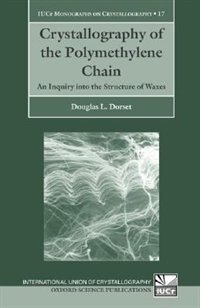 Book Crystallography Of The Polymethylene Chain: An Inquiry Into The Structure Of Waxes by Douglas L. Dorset