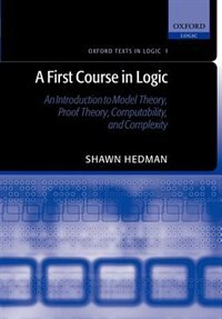 Book A First Course in Logic: An Introduction to Model Theory, Proof Theory, Computability, and… by Shawn Hedman