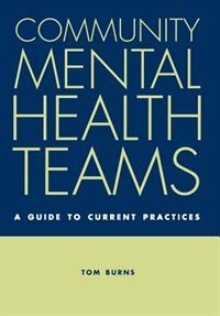 Book Community Mental Health Teams: A Guide to Current Practices by Tom Burns