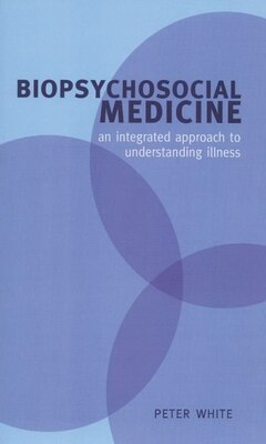 Book Biopsychosocial Medicine: An Integrated Approach To Understanding Illness by Peter White