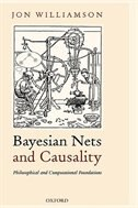 Book Bayesian Nets and Causality: Philosophical and Computational Foundations by Jon Williamson