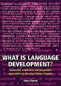 Book What is Language Development?: Rationalist, Empiricist, and Pragmatist approaches to the… by James Russell