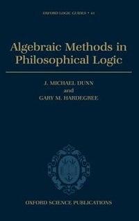 Book Algebraic Methods in Philosophical Logic by J. Michael Dunn