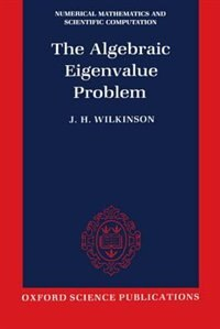 Book The Algebraic Eigenvalue Problem: Algebraic Eigenvalue Problem ( by J. H. Wilkinson