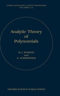 Book Analytic Theory of Polynomials: Critical Points, Zeros and Extremal Properties by Qazi Ibadur Rahman