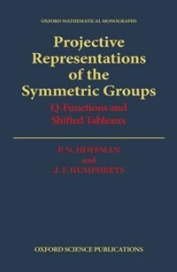 Book Projective Representations of the Symmetric Groups: Q-Functions and Shifted Tableaux by P. N. Hoffman