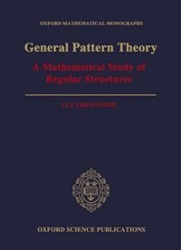 Book General Pattern Theory: A Mathematical Study of Regular Structures by Ulf Grenander