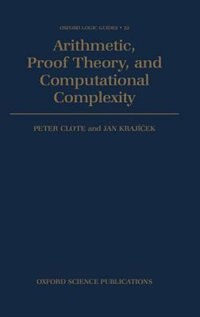 Book Arithmetic, Proof Theory, and Computational Complexity by Peter Clote