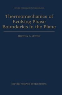 Book Thermomechanics of Evolving Phase Boundaries in the Plane by Morton E. Gurtin