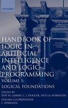 Handbook of Logic in Artificial Intelligence and Logic Programming: Volume 1: Logic Foundations