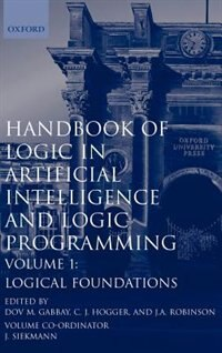 Handbook of Logic in Artificial Intelligence and Logic Programming: Volume 1: Logic Foundations
