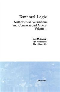 Temporal Logic: Mathematical Foundations and Computational Aspects Volume 1