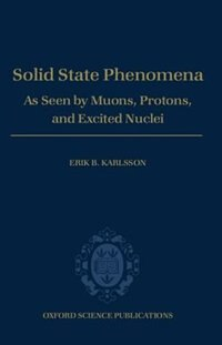 Book Solid State Phenomena: As Seen by Muons, Protons, and Excited Nuclei by Erik B. Karlsson