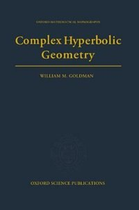 Book Complex Hyperbolic Geometry by William M. Goldman