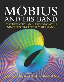 Book Mobius and his Band: Mathematics and Astronomy in Nineteenth-century Germany by John Fauvel