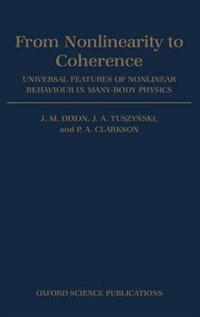Book From Nonlinearity to Coherence: Universal Features of Nonlinear Behaviour in Many-body Physics by J. M. Dixon