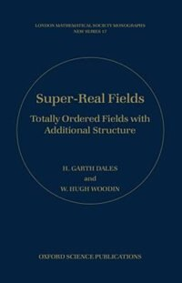Super-real Fields: Totally Ordered Fields with Additional Structure