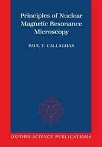 Book Principles of Nuclear Magnetic Resonance Microscopy by Paul T. Callaghan