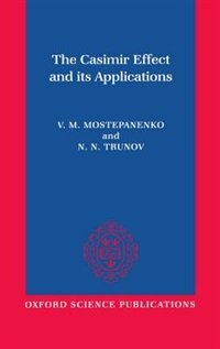 Book The Casimir Effect and Its Applications by V. M. Mostepanenko