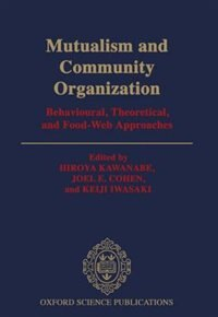 Book Mutualism and Community Organization: Behavioural, Theoretical, and Food-Web Approaches by Hiroya Kawanabe