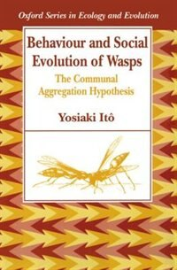 Book Behaviour and Social Evolution of Wasps: The Communal Aggregation Hypothesis by Yosiaki Ito