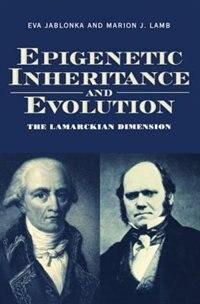 Book Epigenetic Inheritance and Evolution: The Lamarckian Dimension by Eva Jablonka