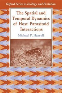 Book The Spatial and Temporal Dynamics of Host-Parasitoid Interactions by Michael Hassell