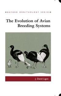 Book The Evolution of Avian Breeding Systems by J. David Ligon