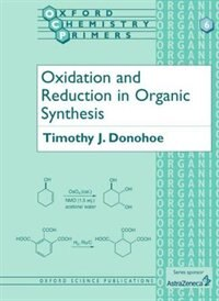 Book Oxidation and Reduction in Organic Synthesis by Timothy J. Donohoe