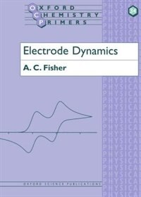 Book Electrode Dynamics by A. C. Fisher