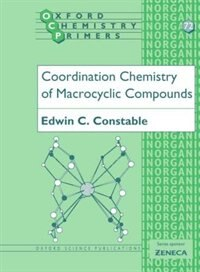 Book Coordination Chemistry of Macrocyclic Compounds by Edwin C. Constable