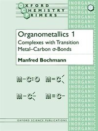 Book Organometallics 1: Complexes with Transition Metal-Carbon a-bonds by Manfred Bochmann
