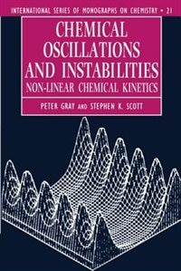 Book Chemical Oscillations and Instabilities: Non-linear Chemical Kinetics by Peter Gray