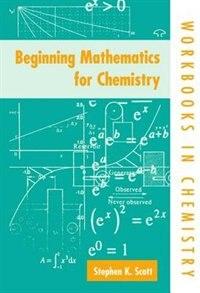 Book Beginning Mathematics for Chemistry by Stephen K. Scott