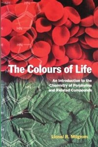 Book The Colours of Life: An Introduction to the Chemistry of Porphyrins and Related Compounds by Lionel R. Milgrom