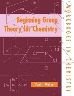 Book Beginning Group Theory for Chemistry by Paul H. Walton