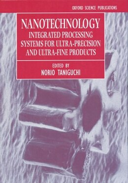 Book Nanotechnology: Integrated Processing Systems for Ultra-precision and Ultra-fine products by Tsuguo Kohno