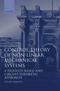 Book Control Theory of Nonlinear Mechanical Systems: A Passivity-based and Circuit-theoretic Approach by Suguru Arimoto