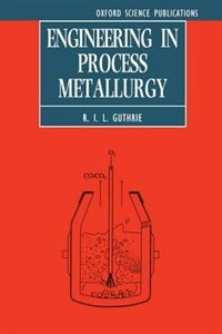 Book Engineering in Process Metallurgy by R. I. L. Guthrie
