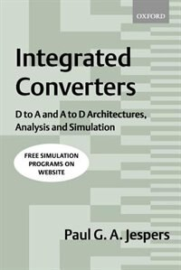 Book Integrated Converters: D to A and A to D Architectures, Analysis and Simulation by Paul Jespers