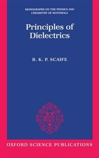 Book Principles of Dielectrics by B. K. P. Scaife