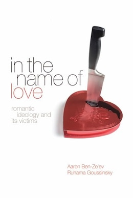 Book In The Name of Love: Romantic ideology and its victims by Aaron Ben-Zeev