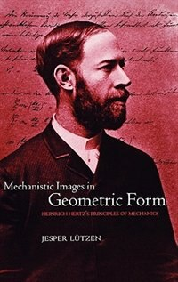 Book Mechanistic Images In Geometric Form: Heinrich Hertzs Principles of Mechanics by Jesper Lutzen