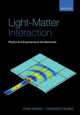 Book Light-Matter Interaction: Physics and Engineering at the Nanoscale by John Weiner