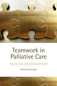 Book Teamwork in Palliative Care: Fulfilling or Frustrating? by Peter Speck