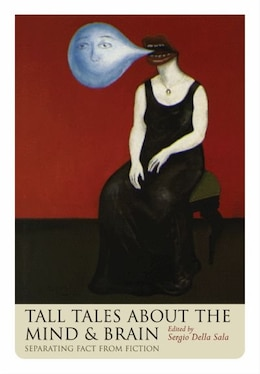 Book Tall Tales about the Mind and Brain: Separating fact from fiction by Sergio Della Sala