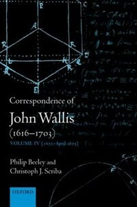 Book Correspondence of John Wallis (1616-1703): Volume IV (1672-April 1675) by Philip Beeley