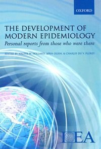 Book The Development of Modern Epidemiology: Personal reports from those who were there by Walter W Holland